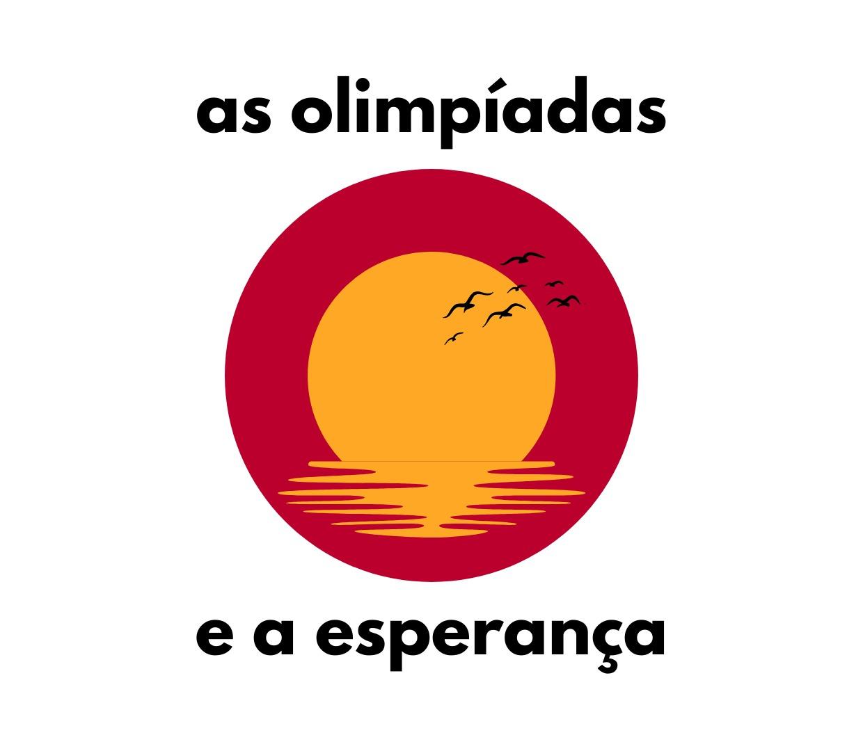 As olimpíadas e a esperança