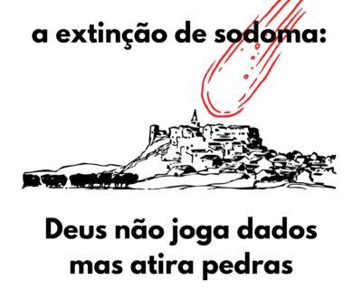 A extinção de Sodoma: Deus não joga dados, mas atira pedras